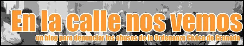 En la calle nos vemos · un blog para denunciar los abusos de la Ordenanza Cívica de Granada