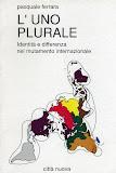 L'Uno plurale. Identita' e differenza nel mutamento internazionale