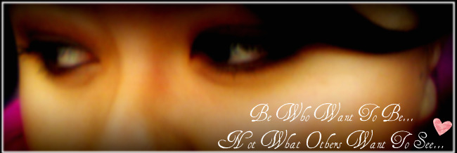 Be Who Want To Be..<br>Not What Others Want To See