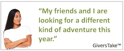 Givers Take Image, My friends and I are looking for a different kind of adventure this year.