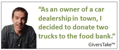 Givers Take Image, As an owner of a car dealership in town, I decided to donate two trucks to the food bank.