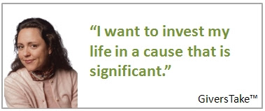 Givers Take Image, I want to invest my life in a cause that is significant.