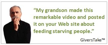 Givers Take Image, My grandson made this remarkable video and posted it on your Web site about feeding starving people.