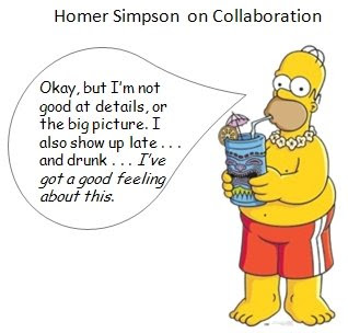 Image of Hommer Simpson on Collaboration. Okay, but I'm not good at details, or the big picture. I also show up late and drunk. I've got a good feeling about this.