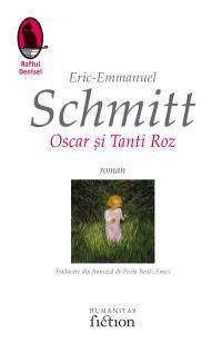 Eric-Emmanuel Schmitt Oscar si Tanti Roz, editura Humanitas