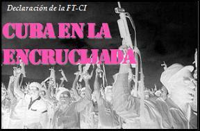 CUBA EN LA ENCRUCIJADA / Declaracion de la FT-CI