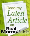 Read my latest articles on RealMomsGuide