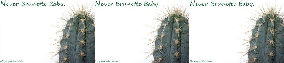 Never Brunette Baby