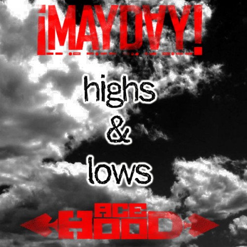 mayday+highslowspic ¡MAYDAY!   High and Lows ft. Ace Hood