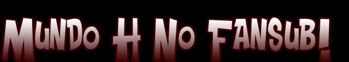 Mundo H No Fansub