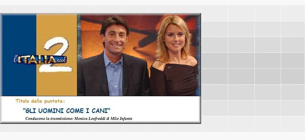 """TRASMISSIONE - L'Italia sul Due: """" GLI UOMINI COME I CANI """""""