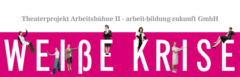 Weiße Krise - ein Theaterstück des Projektes Arbeitsbühne II der arbeit-bildung-zukunft GmbH