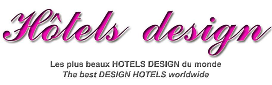 Les plus beaux HOTELS DESIGN du monde