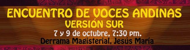 Encuentro de Voces Andinas, Version Sur Andino. 7 y 9 de octubre, 7:30 pm. Derrama Magisterial