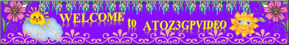 ATOZ3GPVIDEO New - Old - mp3,3gp,avi songs free download