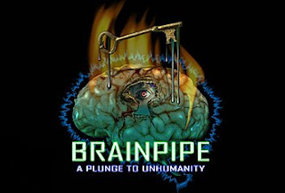 BRAINPIPE A Plunge to Unhumanity