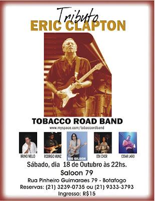 Tobacco Road Band faz Tributo a Eric Clapton no Saloon 79 dia 18 de outubro com a participação de Big Gilson, Bruno Mello, Rodrigo Muniz, Edu Chor e Cesar Lago
