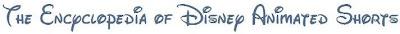 The Encyclopedia of Disney Animated Shorts logo