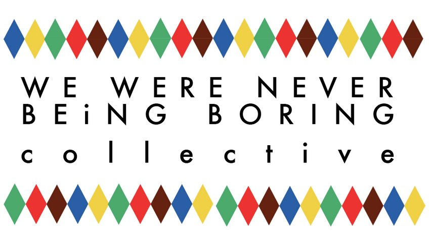 We Were Never Being Boring collective
