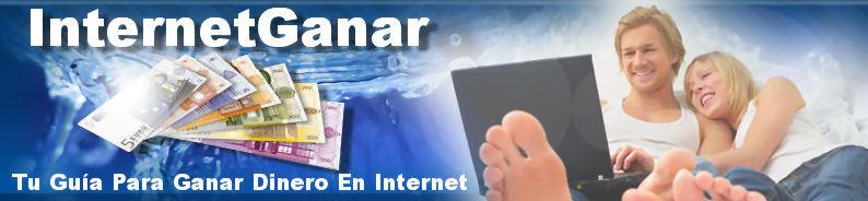 InternetGanar = Ganar Dinero Fácil En Internet