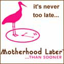 Motherhood Later ... Than Sooner
