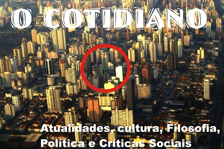 O cotidiano.