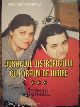 """Vă propun: """"JURNALUL DISTROFICULUI CU PARFUM DE IUBIRE"""" Vol. 3 """"ÎNGERUL"""" publicat în 2008."""