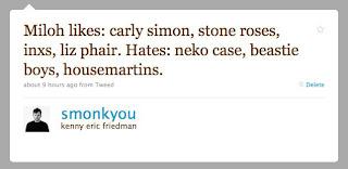Miloh likes: carly simon, stone roses, inxs, liz phair. Hates: neko case, beastie boys, housemartins.