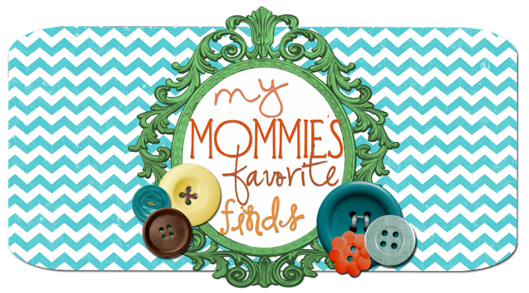 My Mommie&#39;s Favorite Finds