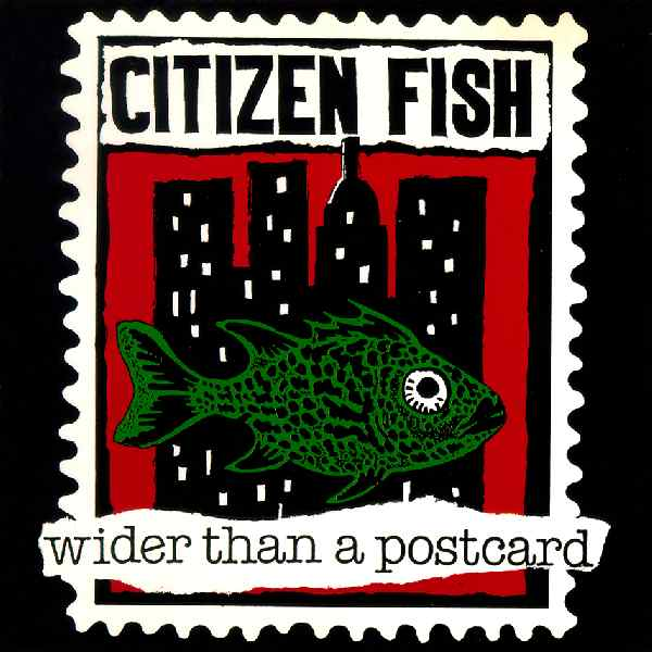 Citizen Fish - Wider Than A Postcard