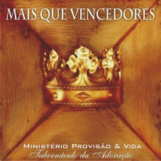 Ministerio de Louvor Provisão e Vida - Mais que Vencedores (2005)