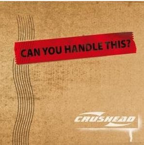Crushead - Can You Handle This?