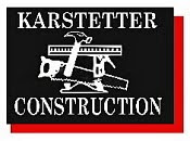 Karstetter Construction - For All Your Construction Needs!