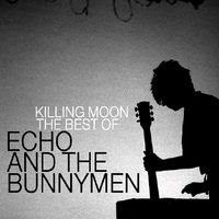 Killing Moon: The Best of Echo and The Bunnymen (2007)