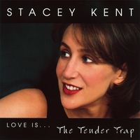 Stacey Kent – Love Is... The Tender Trap (1999)