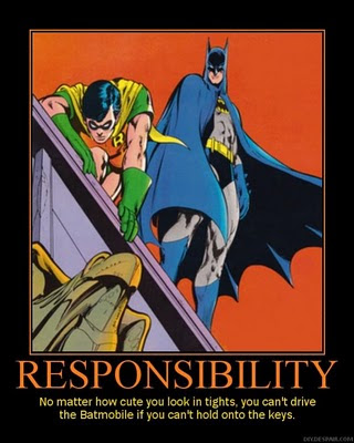Responsibility: No matter how cute you may look in tights, you can't drive the Batmobile if you lose the keys.