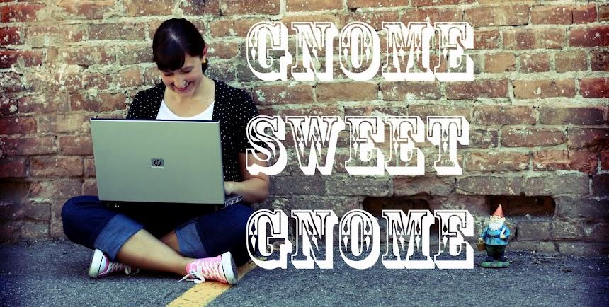 Gnome Sweet Gnome