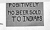 Sign: Positively no Beer Sold to Indians