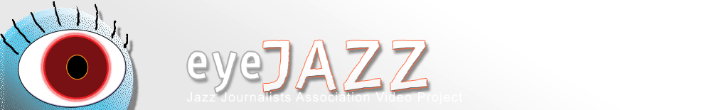 eyeJAZZ: Jazz Journalists Association Video Project