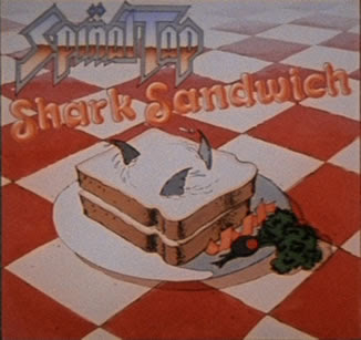 http://1.bp.blogspot.com/_l3E5RuBXmNA/SbRVGEJ-AwI/AAAAAAAAAFs/vi9M6yrr5mE/s400/shark_sandwich_spinal_tap_album.jpg