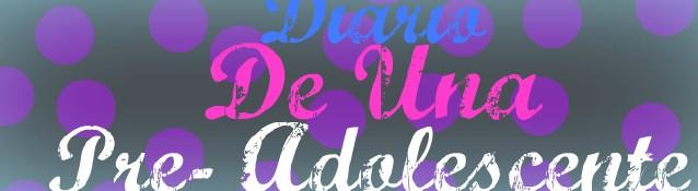 DiArIo De uNa pRe- AdOlEcENtE!!!!!