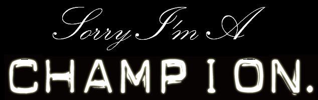 Sorry I'm a Champion