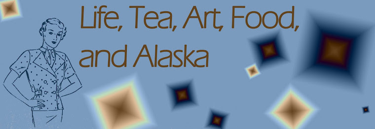 Life, Art, Tea, Food and Alaska