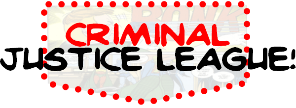 Criminal Justice League!