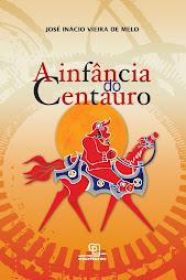 A infância do Centauro - José Inácio Vieira de Melo