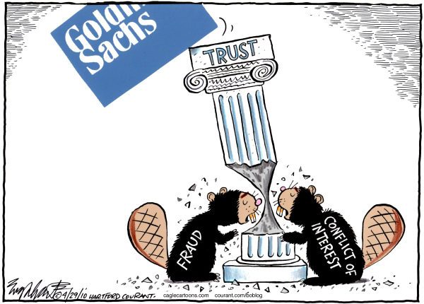 Bob Englehart Cartoon: Goldman Sachs conduct eats away at the public trust via fraud and conflicts of interest
