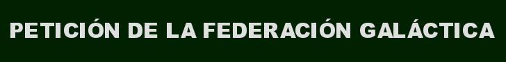PETICION DE LA FERDERACION GALACTICA