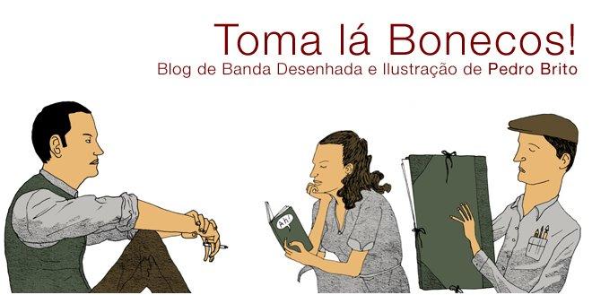 TOMA LÁ BONECOS! - Blog de Pedro Brito
