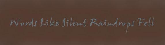 Words Like Silent Raindrops Fell
