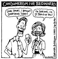 Consumerism is a symptom of the criminal insanity of western industrial society
